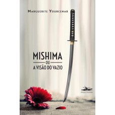 Mishima ou a visão do vazio