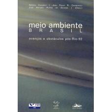 Meio Ambiente Brasil - Avanços e obstáculos pós RIO-92