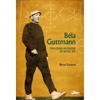 Bela Guttmann - Uma lenda do futebol do século XX - OUTLET