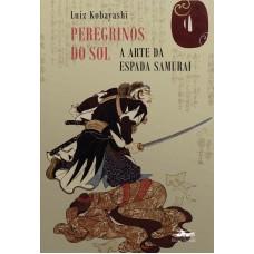 Peregrinos do Sol - A Arte da Espada Samurai